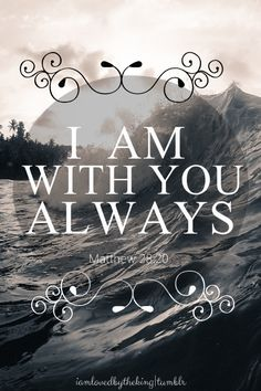 I am with you always - God never leaves us .  . . Husbands, love your wives as Christ loved the church . . . never leave her, never forsake her.