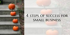 4 Steps of Success for Small Business!!!
