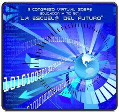 """II Congreso Virtual sobre Educación y TIC """"La escuela del futuro"""". Comienza el 30 de abril de 2012."""