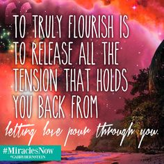 """""""To truly flourish is to release all the tension that holds you back from letting love pour through you."""" - @gabbybernstein #MiraclesNow #lettinggo #release #selflove #love #inspiration #quotes"""