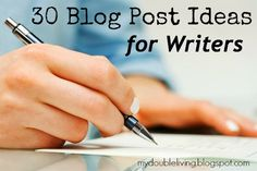 30 Blog Post Ideas for Writers www.mydoubleliving.blogspot.com