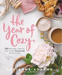 The Year of Cozy: 125 Recipes, Crafts, and Other Homemade Adventures: Adrianna Adarme: 9781623365103: AmazonSmile: Books