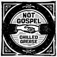 Chilled Grease, by Not Gospel