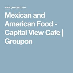 Mexican and American Food - Capital View Cafe   Groupon