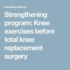 Strengthening program: Knee exercises before total knee replacement surgery