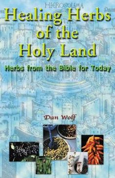 Shop for Healing Herbs of the Holy Land  by Dan Wolf, Daniel Akerman  including information and reviews.  Find new and used Healing Herbs of the Holy Land on BetterWorldBooks.com.  Free shipping worldwide.