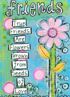 A true friend is hard to find in today's world. A friend who won't gossip but encourage you. One who will uplift you and not lie to your face. Friends are are flowers that grow from seeds of love. We plant those seeds and then water them to grow. Be a true friend. www.deeperstillministries.com