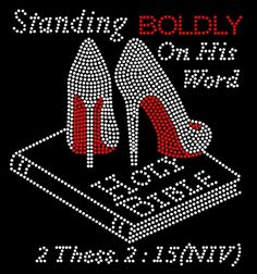 Standing BOLDLY on his word Holy Bible (Separate shoes) Heels Stiletto Rhinestone Transfer - Texas Rhinestone Clear Plastic Sheets, Gods Favor, Rhinestone Transfers, Walk By Faith, Godly Woman, Virtuous Woman, Bible Scriptures, Bible Quotes, Spiritual Quotes