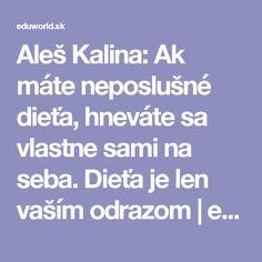 Aleš Kalina: Ak máte neposlušné dieťa, hneváte sa vlastne sami na seba. Dieťa je len vaším odrazom | eduworld.sk