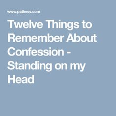 Twelve Things to Remember About Confession - Standing on my Head