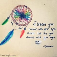 <--Another option like that one too in case don't want another Dream your dreams... quote art dreams live see dream catcher