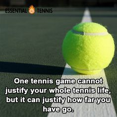 Tennis Quote: One tennis game cannot justify your whole tennis life, but it can justify how far you have gone.