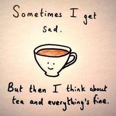 A veces me pongo triste.. pero entonces pienso en té y todo va mejor