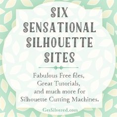 6 Favourite websites for Silhouette projects, Tutorials and Free Files.