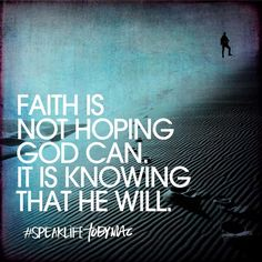 Faith is not hoping God can. It is knowing that He will. #SpeakLife