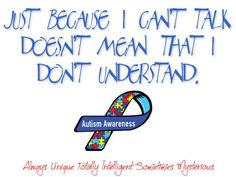 just because I can't talk doesn't mean that I don't understand