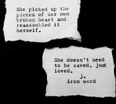 She picked up the pieces of her own broken heart and reassembled it herself.  She doesn't need to be saved, just loved.