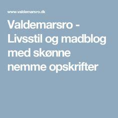 Valdemarsro - Livsstil og madblog med skønne nemme opskrifter