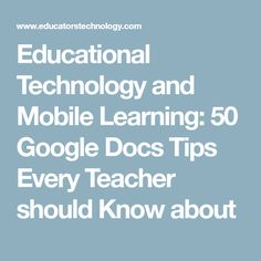Educational Technology and Mobile Learning: 50 Google Docs Tips Every Teacher should Know about