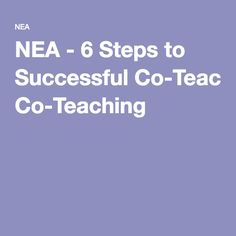 NEA - 6 Steps to Successful Co-Teaching