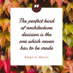 """""""The perfect kind of architecture decision is the one which never has to be made"""" - Robert C. Martin  #Startups #Quotes #Inspiration #Entrepreneur #Hustle #Inspirationalquotes #Entrepreneurlife #Businessconclave #Programming #Coder #Developers #Technology #Software  #businessowners #businessowner Technology Quotes, Startups, Programming, Hustle, Entrepreneur, Software, Architecture, Inspiration, Arquitetura"""
