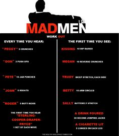 Mad Men workout... like one of those drinking games, but sweatier and hopefully with less puking, hehe.