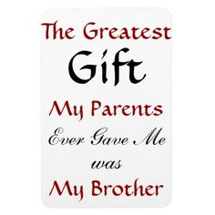 The greatest gift my parents ever gave me was my brother Friend Like Brother Quotes, Brother Quotes In English, Funny Brother Quotes, Brother Humor, Brother Birthday Quotes, Brother And Sister Love, Funny Quotes, Brother Status, Brother Brother