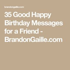 Happy birthday messages greetings for birthday cards happy 35 good happy birthday messages for a friend bookmarktalkfo Choice Image
