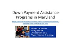 Down payment assistance programs in maryland  Learn about available down payment assistance programs for first time home buyers in Maryland.