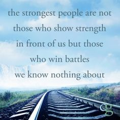 The strongest people are not those who show strength in front of us ~ but those who win battles we know nothing about ༺❁༻