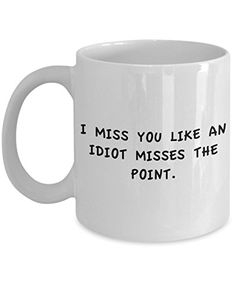 Coffee Mug - I Miss You Like .... - 11 oz Unique Present Idea for Friend, Mom, Dad, Husband, Wife, Boyfriend, Girlfriend - Best Office Cup Birthday Funny Gift for Coworker, Him, Her