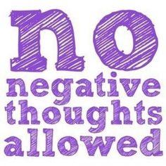 no negative thoughts allowed - Positive Quotes and Sayings About Life