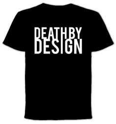 Death By Design  Tshirt by QuotestoLiveBy on Etsy, $19.99