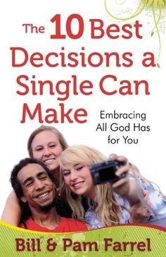 The 10 Best Decisions a Single Can Make: Embracing All God Has for You by Bill Farrel