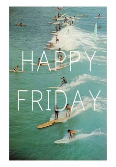Surf happy on a Friday