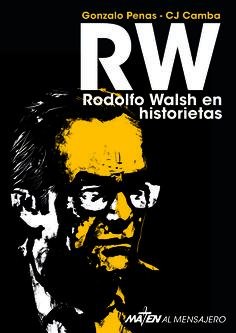 """RW. Rodolfo Walsh en historieta"" Gonzalo Penas - CJ Camba Maten al Mensajero Editorial Mayo 2016  #rodolfowalsh #historieta #historia"