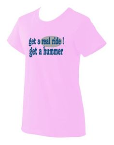 get a real ride! Get a hummer Ladies T-Shirt PINK LARGE