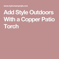 Add Style Outdoors With a Copper Patio Torch