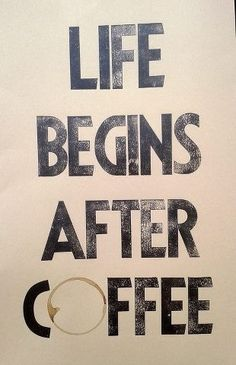 Life begins after coffee.     We Heart It - http://weheartit.com/entry/50124152/via/methodicallife