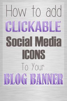 How to add clickable social media icons to your Blog Banner. #socialmedia #blogdesign #bloggingtips