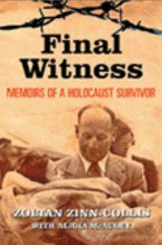 Final Witness: Memoirs of a Holocaust Survivor Zoltan Zinn Collis  A true story of deepest tragedy and profound hope