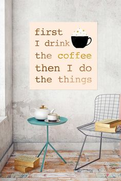 """First I Drink The Coffee Then I DO The Things"" - Yep, that about sums it up. This wall decal by Oopsy Daisy™ is perfect for the ones who need their café to get going each day! This stickable posters can be stuck and re-stuck without stretching or ripping."