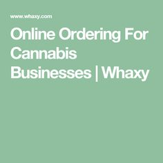 Online Ordering For Cannabis Businesses | Whaxy