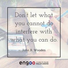 Цитата на английском языке. Не позволяйте, чтобы то, что вы не можете сделать, мешало тому, что вы сделать можете. (Джон Вуден)