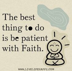 """""""The best thing to do is be patient with faith."""" by deeplifequotes, via Flickr"""