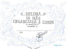 Diploma Dia das Mães: mãe organizada Entre no site, baixe o pdf, imprima e presenteie sua mãe com todo carinho que ela merece.