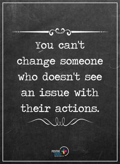 You can't change someone at all, that is always their choice to change