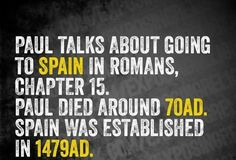 Paul died in AD 67 and Spain was founded in but the logic is the same. I guess the men who wrote Christian religious texts didn't think people would ever not be ignorant and reliant on them for information. Atheist Humor, Atheist Quotes, Religious Quotes, Secular Humanism, Losing My Religion, Free Your Mind, Religious People, Christianity, Bible Verses
