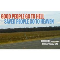 Good People Go To Hell, Saved People Go To Heaven, 3:30 pm at Cinemark Perkins Rowe Set against a backdrop of hurricane devastation and apocalyptic fear, Good People Go to Hell, Saved People Go to Heaven penetrates the complex world of evangelical Christianity along America's Gulf Coast.