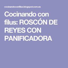 Cocinando con filus: ROSCÓN DE REYES CON PANIFICADORA